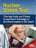 Nuclear Stress Test. This test finds out if there is significant blockage of the blood supply to the heart.